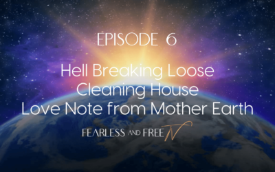 Hell Breaking Loose, Cleaning House – Love Note from Mother Earth