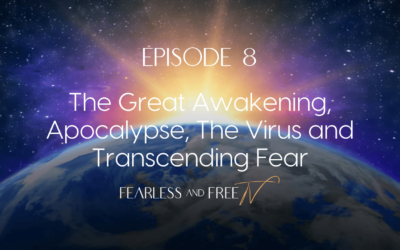 The Great Awakening, Apocalypse, The Virus and Transcending Fear